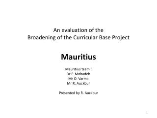 An evaluation of the  Broadening of the Curricular Base Project  Mauritius