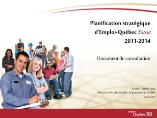 Planification strat gique   d Emploi-Qu bec Estrie  2011-2014 Document de consultation