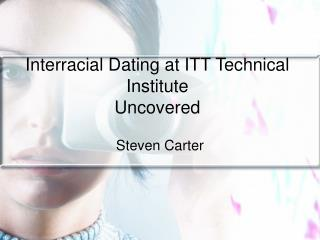 Interracial Dating at ITT Technical Institute Uncovered