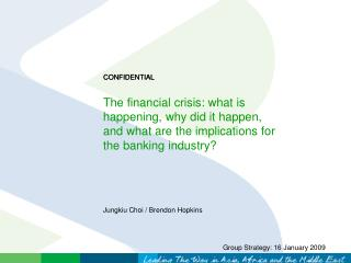 The financial crisis: what is happening, why did it happen, and what are the implications for the banking industry