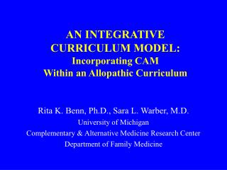 AN INTEGRATIVE  CURRICULUM MODEL: Incorporating CAM  Within an Allopathic Curriculum