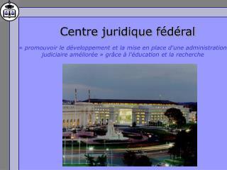 Centre juridique f d ral