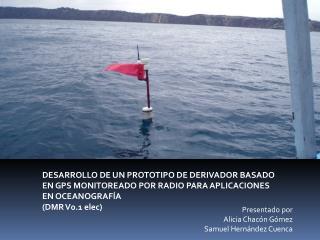 DESARROLLO DE UN PROTOTIPO DE DERIVADOR BASADO EN GPS MONITOREADO POR RADIO PARA APLICACIONES EN OCEANOGRAF A DMR V0.1 e