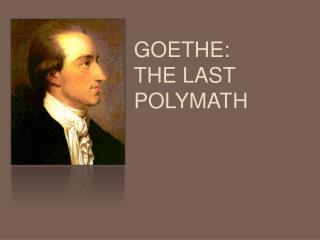 Goethe:  the last polymath