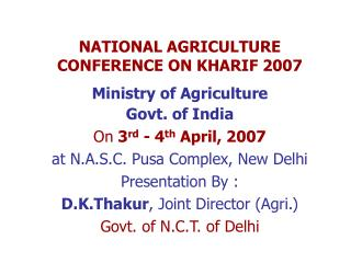NATIONAL AGRICULTURE CONFERENCE ON KHARIF 2007  Ministry of Agriculture Govt. of India  On 3rd - 4th April, 2007  at N.A