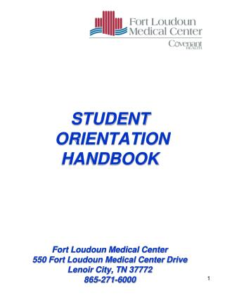 STUDENT  ORIENTATION HANDBOOK      Fort Loudoun Medical Center 550 Fort Loudoun Medical Center Drive Lenoir City, TN 377