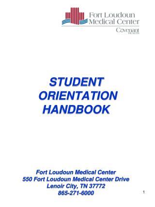 STUDENT  ORIENTATION HANDBOOK      Fort Loudoun Medical Center 550 Fort Loudoun Medical Center Drive Lenoir City, TN 377
