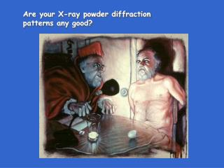 Are your X-ray powder diffraction  patterns any good