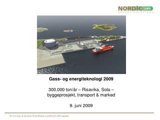 Gass- og energiteknologi 2009   300,000 ton