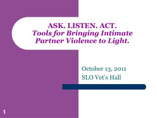 ASK. LISTEN. ACT.  Tools for Bringing Intimate Partner Violence to Light.