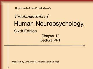 Fundamentals of  Human Neuropsychology, Sixth Edition  Chapter 13  Lecture PPT