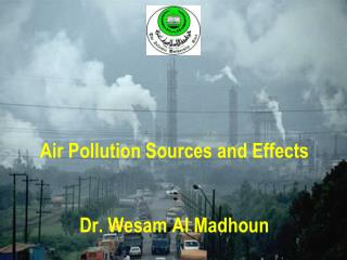 Air Pollution Sources and Effects   Dr. Wesam Al Madhoun