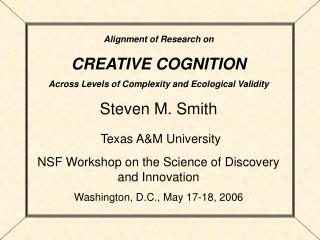 Alignment of Research on CREATIVE COGNITION Across Levels of Complexity and Ecological Validity Steven M. Smith  Texas A
