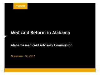 Medicaid Reform in Alabama   Alabama Medicaid Advisory Commission   November 14, 2012