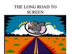 THE LONG ROAD TO SCREEN