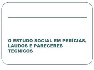 O ESTUDO SOCIAL EM PER CIAS, LAUDOS E PARECERES T CNICOS