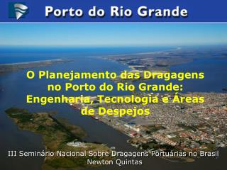 O Planejamento das Dragagens no Porto do Rio Grande:  Engenharia, Tecnologia e  reas de Despejos
