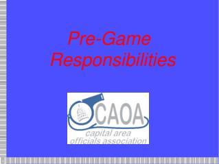 Pre-Game Responsibilities