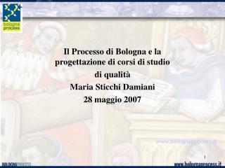Il Processo di Bologna e la progettazione di corsi di studio di qualit  Maria Sticchi Damiani  28 maggio 2007