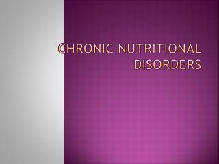 CHRONIC NUTRITIONAL  DISORDERS