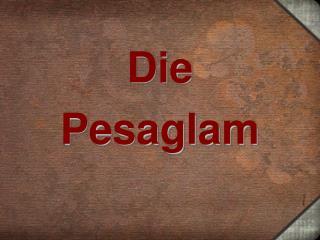 Die Pesaglam