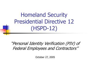 Personal Identity Verification PIV of  Federal Employees and Contractors   October 27, 2005
