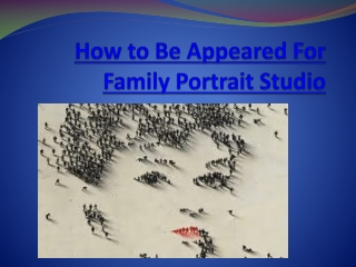 How to Be Appeared For Family Portrait Studio