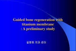 Guided bone regeneration with titanium membrane  : A preliminary study
