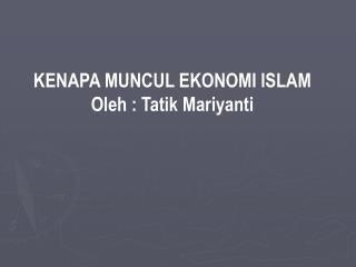 KENAPA MUNCUL EKONOMI ISLAM  Oleh : Tatik Mariyanti