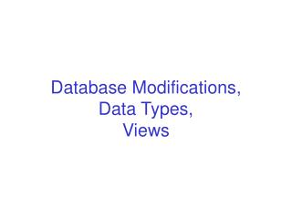 Database Modifications, Data Types, Views