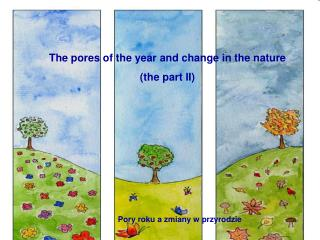 The pores of the year and change in the nature the part II