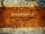 SIYASI TARIH - IV