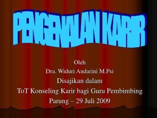 Oleh Dra. Widuri Andarini M.Psi Disajikan dalam  ToT Konseling Karir bagi Guru Pembimbing Parung   29 Juli 2009