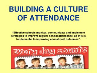 BUILDING A CULTURE OF ATTENDANCE   Effective schools monitor, communicate and implement strategies to improve regular sc