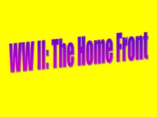 WW II: The Home Front
