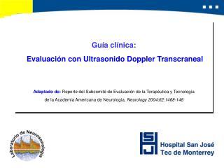 Gu a cl nica:  Evaluaci n con Ultrasonido Doppler Transcraneal   Adaptado de: Reporte del Subcomit  de Evaluaci n de la