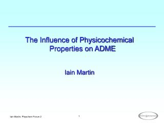 The Influence of Physicochemical Properties on ADME  Iain Martin