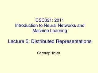 CSC321: 2011 Introduction to Neural Networks and Machine Learning   Lecture 5: Distributed Representations