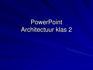 PowerPoint Architectuur klas 2