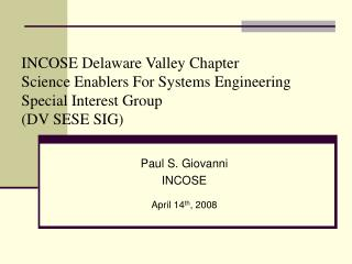 INCOSE Delaware Valley Chapter Science Enablers For Systems Engineering Special Interest Group DV SESE SIG