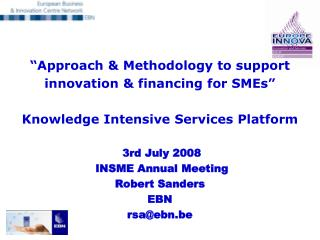 Approach  Methodology to support innovation  financing for SMEs   Knowledge Intensive Services Platform    3rd July 200
