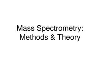 Mass Spectrometry: Methods & Theory