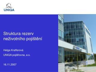 Struktura rezerv ne ivotn ho poji ten   Helga Krafferov  UNIQA poji tovna, a.s.  16.11.2007