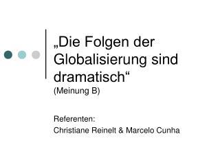 Die Folgen der Globalisierung sind dramatisch  Meinung B