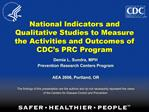 National Indicators and Qualitative Studies to Measure the Activities and Outcomes of CDC s PRC Program