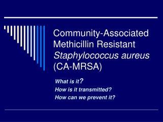 Community-Associated Methicillin Resistant Staphylococcus aureus CA-MRSA
