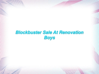 Blockbuster Sale At Renovation Boys