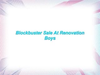 Blockbuster Sale At Renovation Boys