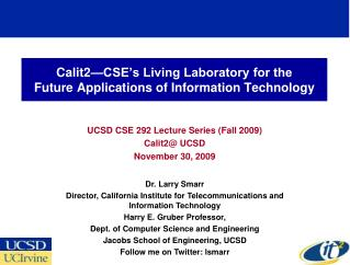 Calit2 CSE s Living Laboratory for the  Future Applications of Information Technology