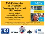 Male Circumcision  in Swaziland: Demographics, Behaviors and HIV Prevalence   Findings from the  Swaziland HIV Incidence